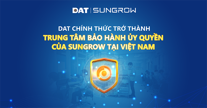 dat-chinh-thuc-tro-thanh-trung-tam-bao-hanh-uy-quyen-cua-sungrow-tai-viet-nam-h1